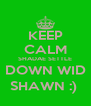 KEEP CALM SHADAE SETTLE DOWN WID SHAWN :)  - Personalised Poster A4 size