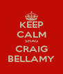 KEEP CALM SHAG CRAIG BELLAMY - Personalised Poster A4 size
