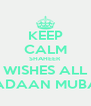 KEEP CALM SHAHEER WISHES ALL RAMADAAN MUBARAK - Personalised Poster A4 size