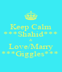Keep Calm ***Shahid*** & Love/Marry ***Giggles***  - Personalised Poster A4 size
