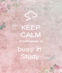 KEEP CALM Shahnawaz is busy in  Study  - Personalised Poster A4 size