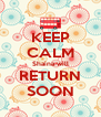 KEEP CALM Shaina will RETURN SOON - Personalised Poster A4 size