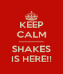 KEEP CALM ------------------ SHAKES IS HERE!! - Personalised Poster A4 size