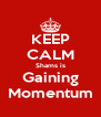 KEEP CALM Shams is Gaining Momentum - Personalised Poster A4 size