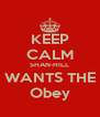 KEEP CALM SHAN-HILL WANTS THE Obey - Personalised Poster A4 size