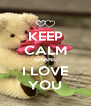 KEEP CALM SHANE I LOVE YOU - Personalised Poster A4 size