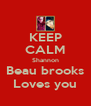 KEEP CALM Shannon Beau brooks Loves you - Personalised Poster A4 size