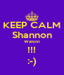 KEEP CALM Shannon Watson !!! :-) - Personalised Poster A4 size