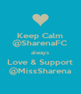 Keep Calm @SharenaFC always Love & Support @MissSharena - Personalised Poster A4 size