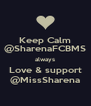 Keep Calm @SharenaFCBMS always Love & support @MissSharena - Personalised Poster A4 size
