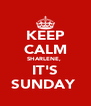 KEEP CALM SHARLENE,  IT'S SUNDAY  - Personalised Poster A4 size