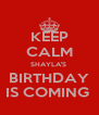 KEEP CALM SHAYLA'S  BIRTHDAY IS COMING  - Personalised Poster A4 size