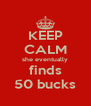 KEEP CALM she eventually finds 50 bucks - Personalised Poster A4 size