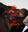 KEEP CALM SHE IS 21 TODAY - Personalised Poster A4 size