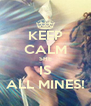 KEEP CALM SHE IS ALL MINES! - Personalised Poster A4 size