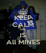 KEEP CALM SHE IS All MINES - Personalised Poster A4 size