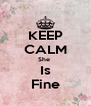 KEEP CALM She  Is Fine - Personalised Poster A4 size