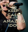 KEEP  CALM SHE IS MY AMAZING IDOL - Personalised Poster A4 size