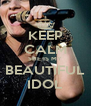 KEEP CALM SHE IS MY BEAUTIFUL IDOL - Personalised Poster A4 size