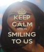 KEEP CALM SHE IS SMILING TO US - Personalised Poster A4 size
