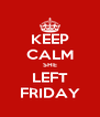 KEEP CALM SHE LEFT FRIDAY - Personalised Poster A4 size