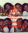 KEEP CALM She NOT going ANYWHERE - Personalised Poster A4 size