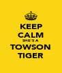 KEEP CALM SHE'S A TOWSON TIGER - Personalised Poster A4 size
