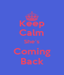 Keep Calm She's Coming Back - Personalised Poster A4 size