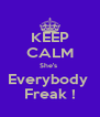 KEEP CALM She's  Everybody  Freak ! - Personalised Poster A4 size