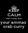 KEEP CALM she's hotter than your ammaz  crab curry - Personalised Poster A4 size
