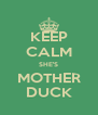 KEEP CALM SHE'S MOTHER DUCK - Personalised Poster A4 size