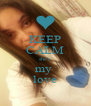 KEEP CALM she's my  love - Personalised Poster A4 size