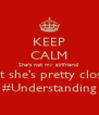 KEEP CALM She's not my girlfriend  But she's pretty close  #Understanding - Personalised Poster A4 size