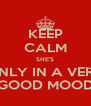 KEEP CALM SHE'S ONLY IN A VERY GOOD MOOD - Personalised Poster A4 size