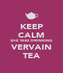 KEEP CALM SHE WAS DRINKING VERVAIN TEA - Personalised Poster A4 size