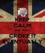 KEEP CALM SHE WILL CROKE IT EVENTUALLY - Personalised Poster A4 size