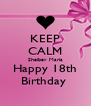 KEEP CALM Shelbey Maria Happy 18th Birthday  - Personalised Poster A4 size