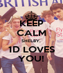 KEEP CALM SHELBY, 1D LOVES YOU! - Personalised Poster A4 size