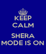 KEEP CALM  SHERA MODE IS ON - Personalised Poster A4 size
