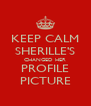 KEEP CALM SHERILLE'S CHANGED HER PROFILE PICTURE - Personalised Poster A4 size