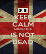 KEEP CALM SHERLOCK IS NOT DEAD - Personalised Poster A4 size