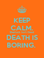 KEEP CALM. Sherlock Isn't Dead DEATH IS BORING.  - Personalised Poster A4 size