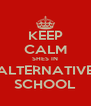 KEEP CALM SHES IN ALTERNATIVE SCHOOL - Personalised Poster A4 size