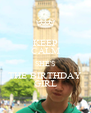 KEEP CALM SHE'S THE BIRTHDAY GIRL - Personalised Poster A4 size