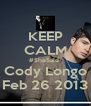 KEEP CALM #SheSaid  Cody Longo Feb 26 2013 - Personalised Poster A4 size