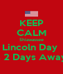 KEEP CALM Shiawassee Lincoln Day  is 2 Days Away  - Personalised Poster A4 size