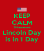 KEEP CALM Shiawassee  Lincoln Day  is in 1 Day - Personalised Poster A4 size