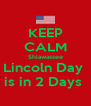KEEP CALM Shiawassee Lincoln Day  is in 2 Days  - Personalised Poster A4 size