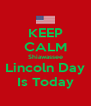 KEEP CALM Shiawassee  Lincoln Day  Is Today - Personalised Poster A4 size