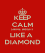 KEEP CALM SHINE BRIGHT LIKE A  DIAMOND - Personalised Poster A4 size